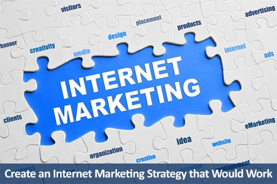 How to Create an Internet Marketing Strategy that Would Work