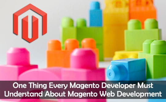 One Thing Every Magento Developer Must Understand About Magento Web Development