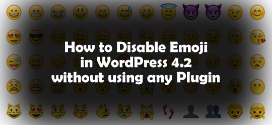 How to Disable Emoji in WordPress 4.2 without using any Plugin