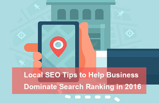 7 Local SEO Tips to Help Business Dominate Search Ranking in 2016
