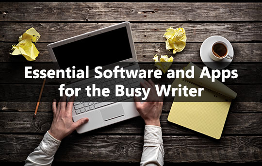 7 Essential Software and Apps for the Busy Writer