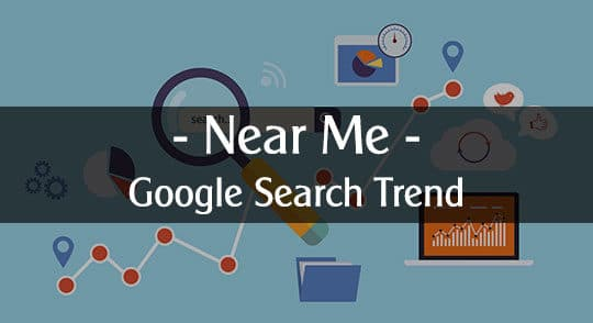 Near Me - Now a Rising Google Search Trend