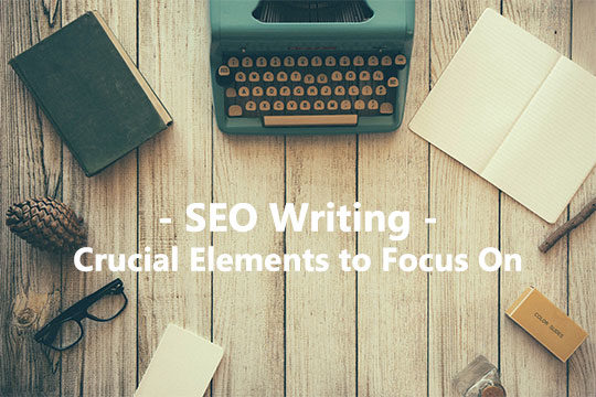 SEO Writing - Crucial Elements to Focus On