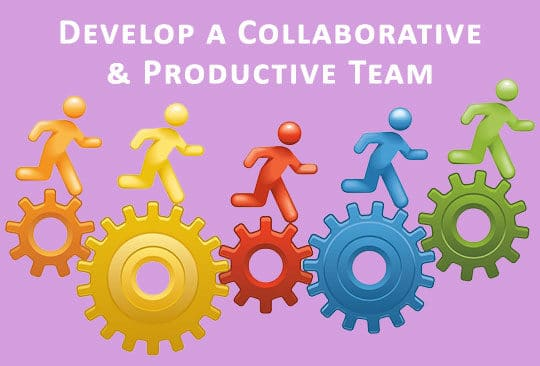 7 Ways to Develop a Collaborative and Productive Team