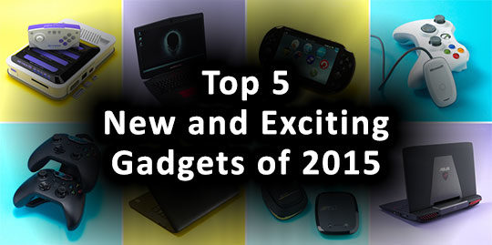 Top 5 New and Exciting Gadgets of 2015
