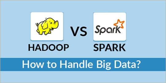 Hadoop vs Spark - How to Handle Big Data?