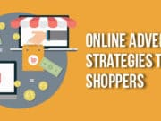 6 Actionable Online Advertising Strategies to Drive Shoppers to your Store