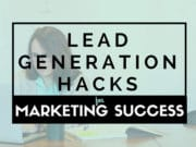 5 Greatest Lead Generation Hacks for Marketing Success