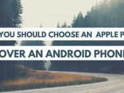 Why you Should Choose an Apple iPhone over an Android Phone