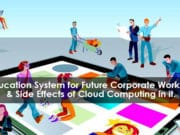 Education System for Future Corporate Workers and Side Effects of Cloud Computing in it