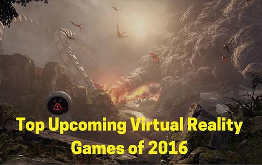 Top Upcoming Virtual Reality Games of 2016