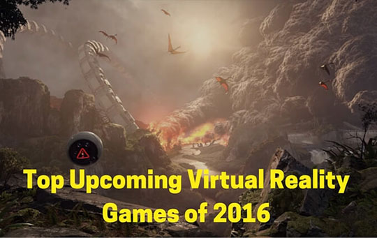 Top Upcoming Virtual Reality Games of 2016