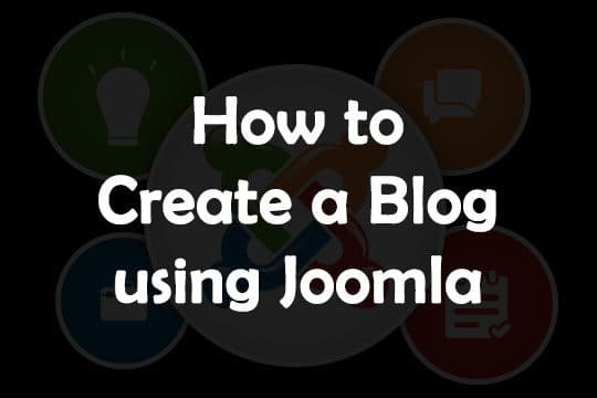 How to Create a Stunning Blog Using Joomla CMS?