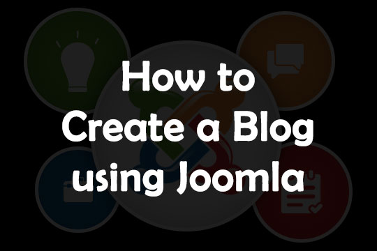 How to Create a Stunning Blog Using Joomla CMS?