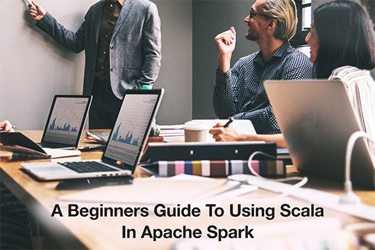 A Beginners Guide to Using Scala In Apache Spark