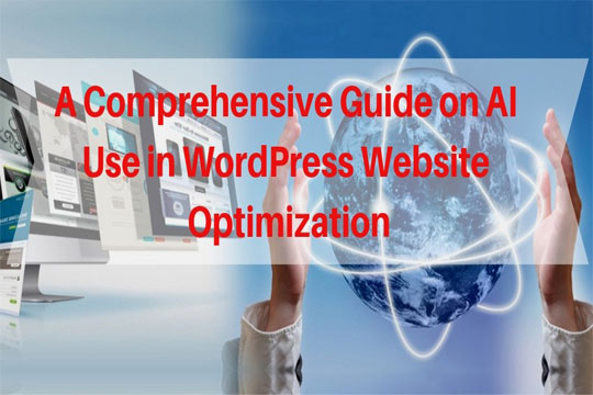 A Comprehensive Guide on AI Use in WordPress Website Optimization