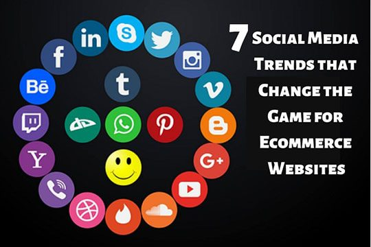7 Social Media Trends that Change the Game for Ecommerce Websites