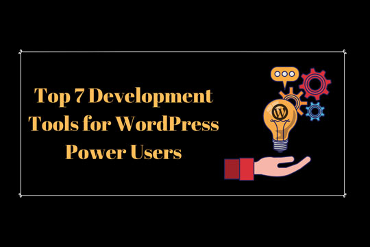 Top 7 Development Tools for WordPress Power Users